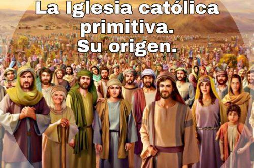 La Iglesia católica primitiva. Su origen