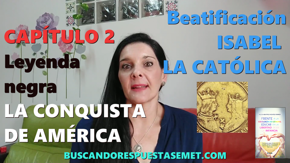 Leyenda negra. Conquista de América. Beatificación Isabel la Católica