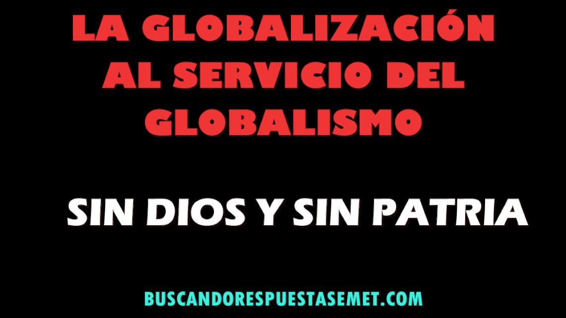 La globalización al servicio del globalismo. Sin Dios y sin Patria